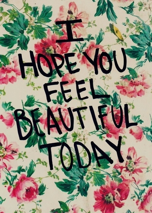 Feel beautiful today