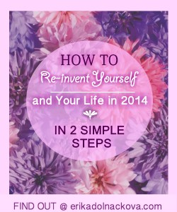 How to re-invent yourself and your life in 2014 in 2 simple steps